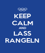KEEP CALM AND LASS RANGELN - Personalised Poster A4 size