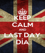 KEEP CALM AND LAST DAY DÍA - Personalised Poster A4 size