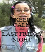 KEEP CALM AND LAST FRIDAY NIGHT - Personalised Poster A4 size