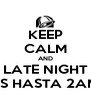 KEEP CALM AND LATE NIGHT ES HASTA 2AM - Personalised Poster A4 size