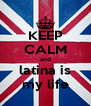 KEEP CALM and latina is my life - Personalised Poster A4 size