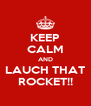 KEEP CALM AND LAUCH THAT ROCKET!! - Personalised Poster A4 size