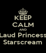 KEEP CALM AND Laud Princess Starscream - Personalised Poster A4 size