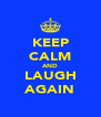 KEEP CALM AND LAUGH AGAIN - Personalised Poster A4 size