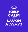 KEEP CALM AND LAUGH ALWAYS - Personalised Poster A4 size