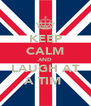 KEEP CALM AND LAUGH AT A TIM  - Personalised Poster A4 size