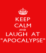 "KEEP CALM AND LAUGH  AT ""APOCALYPSE"" - Personalised Poster A4 size"