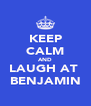 KEEP CALM AND LAUGH AT  BENJAMIN - Personalised Poster A4 size