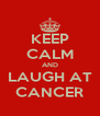 KEEP CALM AND LAUGH AT CANCER - Personalised Poster A4 size