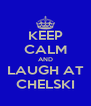 KEEP CALM AND LAUGH AT CHELSKI - Personalised Poster A4 size