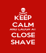 KEEP CALM AND LAUGH AT CLOSE SHAVE - Personalised Poster A4 size