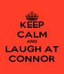 KEEP CALM AND LAUGH AT CONNOR - Personalised Poster A4 size