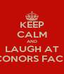 KEEP CALM AND LAUGH AT CONORS FACE - Personalised Poster A4 size