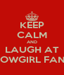 KEEP CALM AND LAUGH AT COWGIRL FANS - Personalised Poster A4 size