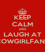 KEEP CALM AND LAUGH AT COWGIRLFANS - Personalised Poster A4 size