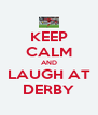 KEEP CALM AND LAUGH AT DERBY - Personalised Poster A4 size