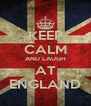 KEEP CALM AND LAUGH AT ENGLAND - Personalised Poster A4 size