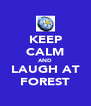 KEEP CALM AND LAUGH AT FOREST - Personalised Poster A4 size
