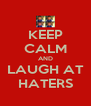KEEP CALM AND LAUGH AT HATERS - Personalised Poster A4 size