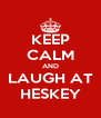 KEEP CALM AND LAUGH AT HESKEY - Personalised Poster A4 size