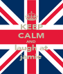 KEEP CALM AND laugh at jamie - Personalised Poster A4 size