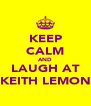 KEEP CALM AND LAUGH AT KEITH LEMON - Personalised Poster A4 size