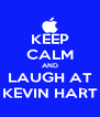 KEEP CALM AND LAUGH AT KEVIN HART - Personalised Poster A4 size