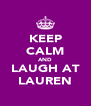 KEEP CALM AND LAUGH AT LAUREN - Personalised Poster A4 size