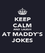KEEP CALM AND LAUGH AT MADDY'S JOKES - Personalised Poster A4 size