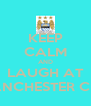 KEEP CALM AND LAUGH AT MANCHESTER CITY - Personalised Poster A4 size