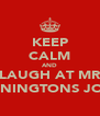 KEEP CALM AND LAUGH AT MR PENNINGTONS JOKES - Personalised Poster A4 size
