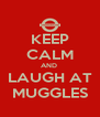 KEEP CALM AND  LAUGH AT MUGGLES - Personalised Poster A4 size