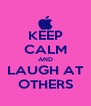 KEEP CALM AND LAUGH AT OTHERS - Personalised Poster A4 size