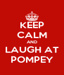 KEEP CALM AND LAUGH AT POMPEY - Personalised Poster A4 size
