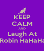 KEEP CALM AND Laugh At  Robin HaHaHa - Personalised Poster A4 size