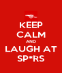 KEEP CALM AND LAUGH AT SP*RS - Personalised Poster A4 size