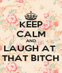 KEEP CALM AND LAUGH AT  THAT BITCH - Personalised Poster A4 size