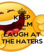 KEEP CALM AND LAUGH AT THE HATERS - Personalised Poster A4 size