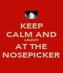 KEEP CALM AND LAUGH AT THE NOSEPICKER - Personalised Poster A4 size