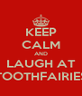KEEP CALM AND LAUGH AT TOOTHFAIRIES - Personalised Poster A4 size