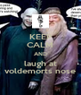 KEEP CALM AND laugh at voldemorts nose - Personalised Poster A4 size