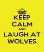 KEEP CALM AND LAUGH AT WOLVES - Personalised Poster A4 size