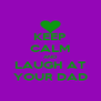 KEEP CALM AND LAUGH AT YOUR DAD - Personalised Poster A4 size