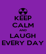 KEEP CALM AND LAUGH EVERY DAY - Personalised Poster A4 size