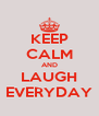 KEEP CALM AND LAUGH EVERYDAY - Personalised Poster A4 size
