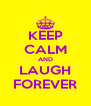 KEEP CALM AND LAUGH FOREVER - Personalised Poster A4 size