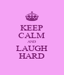 KEEP CALM AND LAUGH HARD - Personalised Poster A4 size