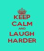 KEEP CALM AND LAUGH HARDER - Personalised Poster A4 size
