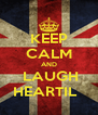 KEEP CALM AND  LAUGH  HEARTIL    - Personalised Poster A4 size