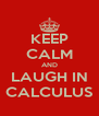 KEEP CALM AND LAUGH IN CALCULUS - Personalised Poster A4 size